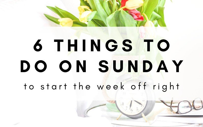 6 Ways To Start The Week Off Right Every Sunday