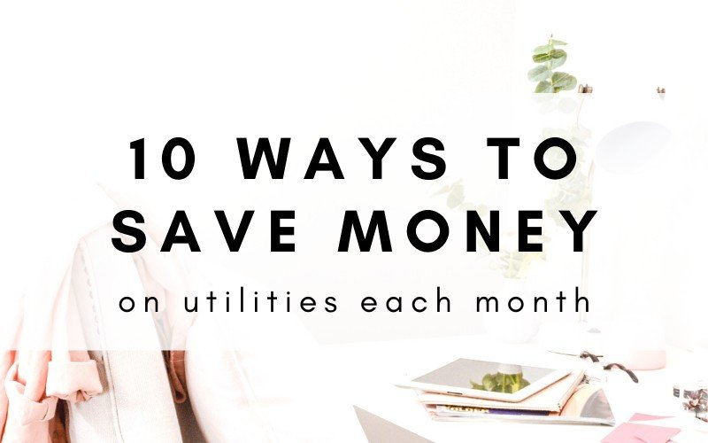 10 Simple Ways To Save Money On Utilities Each Month