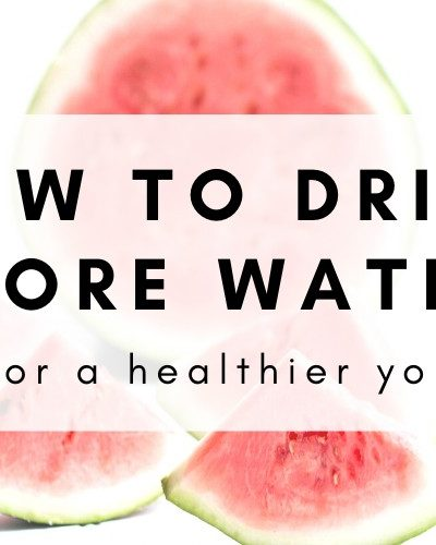 How To Drink More Water Every Day For A Healthier You