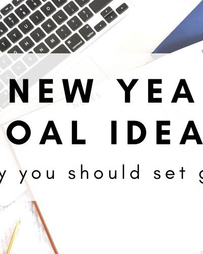 Why You Should Set Goals + 25 New Year's Goal Ideas