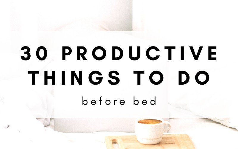 30 Productive Things To Do Before Bed
