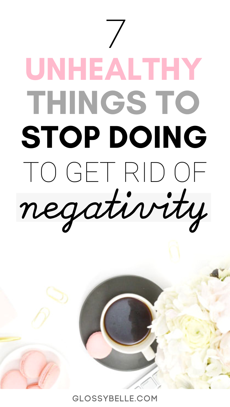 Negativity can be mentally draining.In this post, I outline 7 toxic habits & behaviors you may be doing that are negatively impacting your life. Once you take the right steps to remove negativity from your life, you'll be on your way to a happier & more positive and joyful life. | toxic relationships | | inspiration | live your best life | personal development | self-growth | gratitude | self-care | self-love | mental health | wellness tips | mindset | growth | healthy habits | growth mindset | self-development