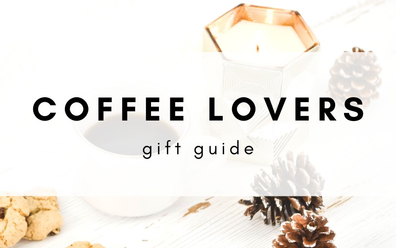 Coffee Lovers Gift Guide